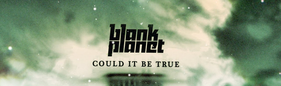 Blank Planet - Could it be true!! (Official Music Video)