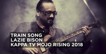 Train Song - Lazie Bison - KappaTV Mojo Rising 2018