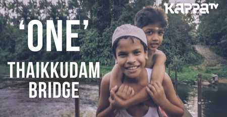 One | Navarasam - Thaikkudam Bridge - Official HD Music Video