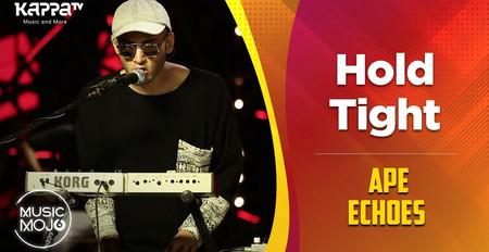 Hold Tight - Ape Echoes - Music Mojo Season 6 - Kappa TV