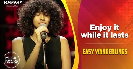 Enjoy It While It Lasts - Easy Wanderlings - Music Mojo Season 6 - Kappa TV
