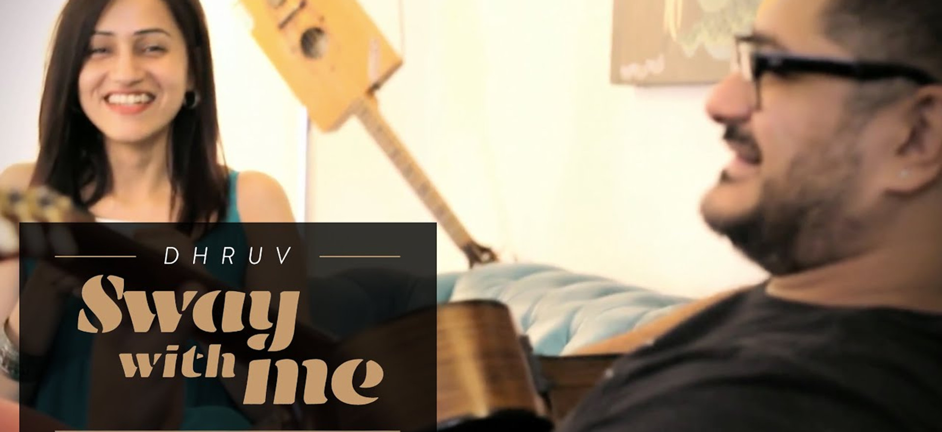 Sway With Me - Dhruv Feat. Vasuda Sharma   Official Music Video