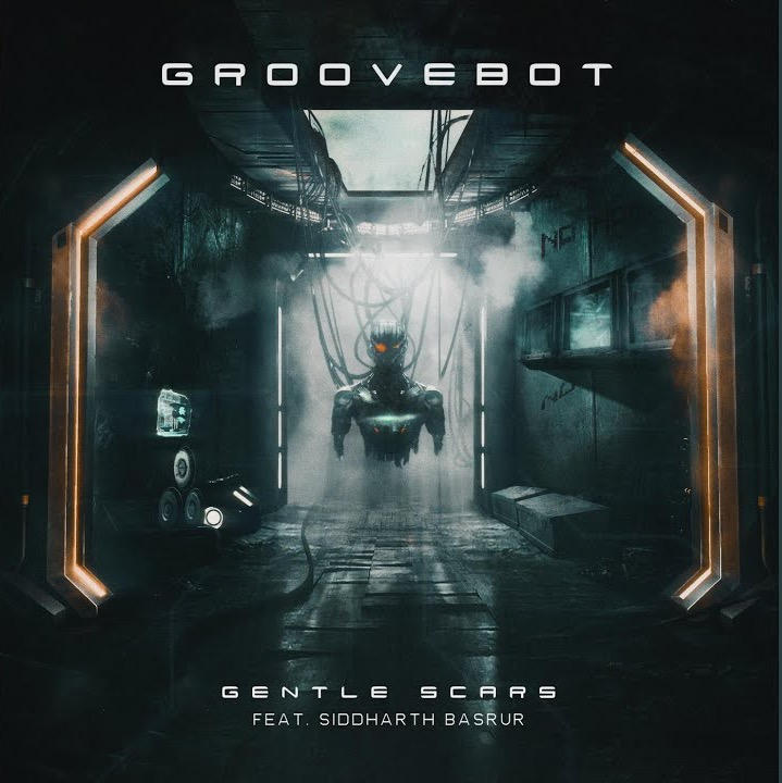 Gentle Scars - Groove Bot ft. Siddharth Basrur