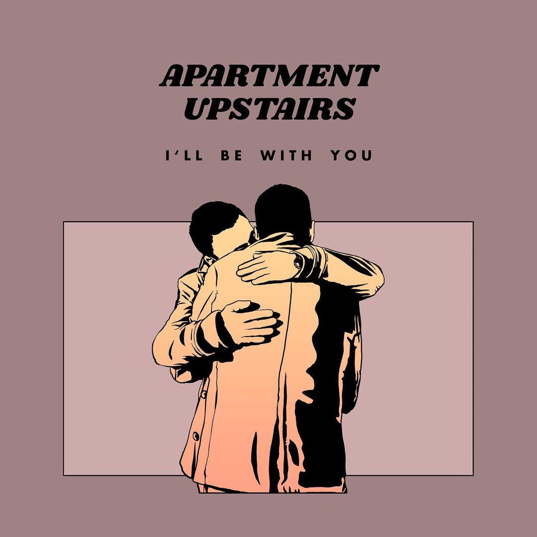 I'll be With You - Apartment Upstairs