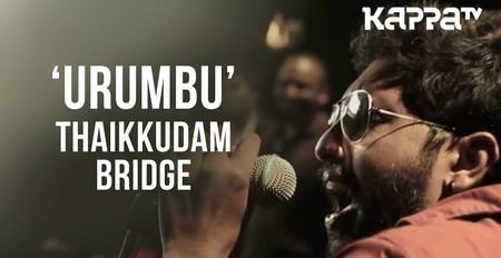 Urumbu | Navarasam - Thaikkudam Bridge - Live Sessions