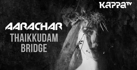 AARACHAR | Navarasam - Thaikkudam Bridge & Bejoy Nambiar - Official HD Music Video