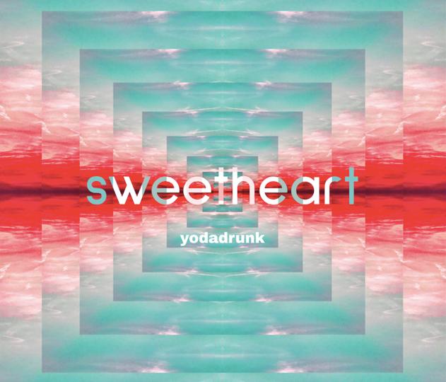 Sweetheart / Yodadrunk
