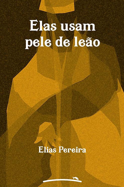 Elas usam pele de leão (Elias Pereira)