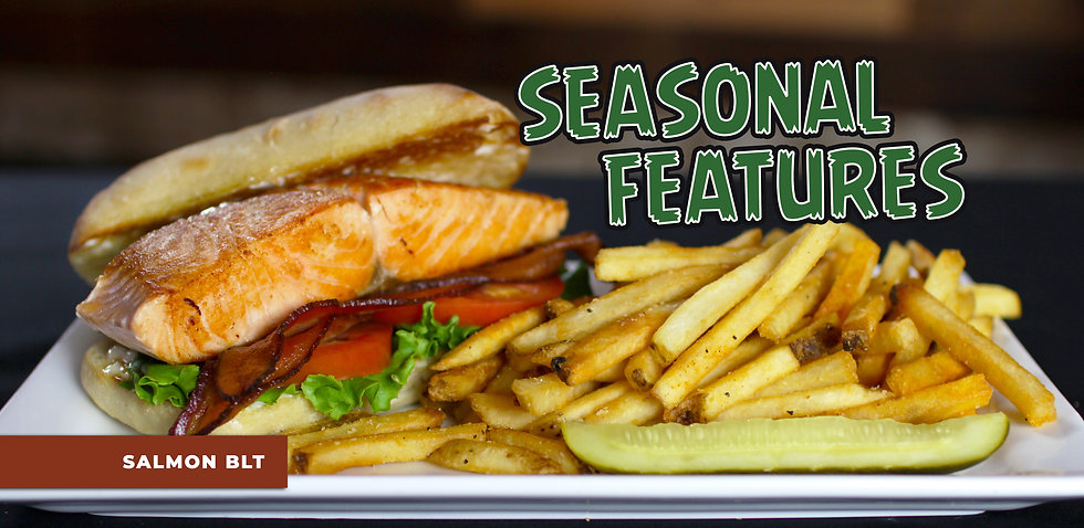 Seasonal Feature Salmon BLT. Check out our Seasonal menu for our other features