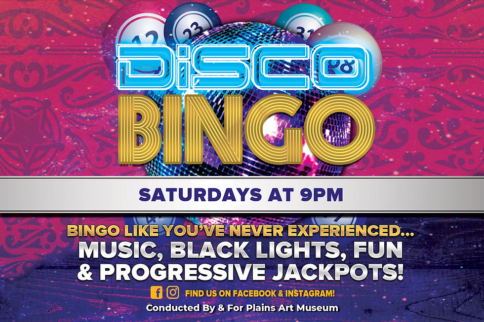 Disco Bingo Saturdays at 9pm. Bingo like you've never experienced…music, black lights, fun & progressive jackpots! Find us on Facebook & Instagram. Conducted by & for Plains Art Museum.
