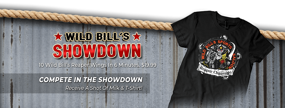 Wild Bill's Showdown! Eat 10 Wild Bill's Reaper Wings in 6 Minutes And Receive A Shot Of Milk & T-Shirt! Cost is $19.99