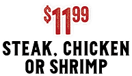 $11.99 Steak, Chicken or Shrimp Fajitas
