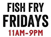 Fish Fry Fridays 11am-9pm