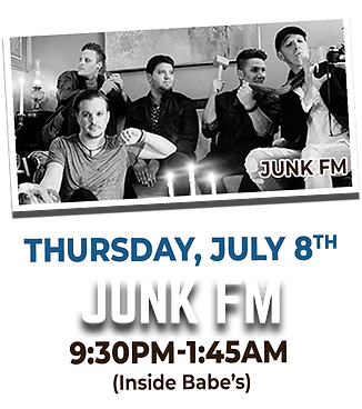 Thursday, July 8th 9:30PM-1:45AM Junk FM will be playing inside Babe's Music Bar