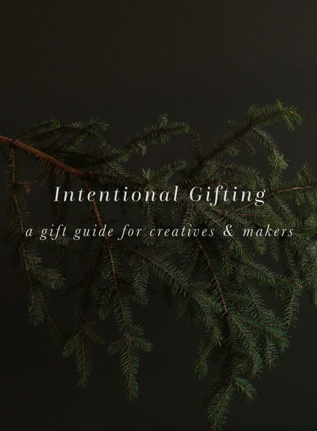Intentional Gifting - A Gift Guide for Creatives and Makers