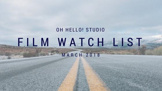 Film Watch List March 2018 by Oh Hello! Studio