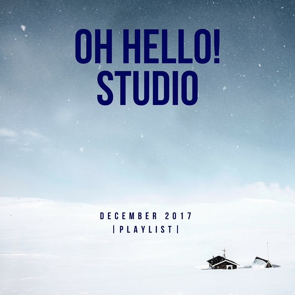 Oh Hello! Studio | December 2017 Playlist