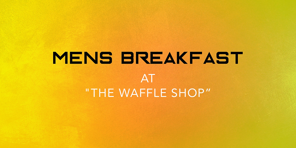 """Men's Breakfast at """"The Waffle Shop"""""""