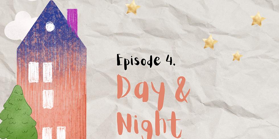 Episode 4 - Day & Night