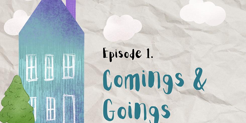 Episode 1 - Comings & Goings