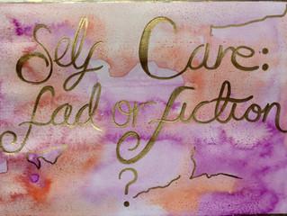Self-Care: Fad or Fact