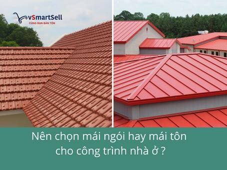 Nên chọn mái ngói hay mái tôn cho công trình nhà ở?