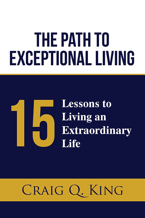 The Path to Exceptional Living: 15 Lessons to Living an Extraordinary Life