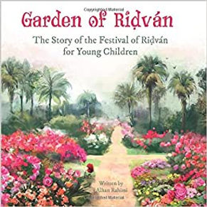 Garden of Ridvan: The Story of the Festival of Ridvan for Young Children