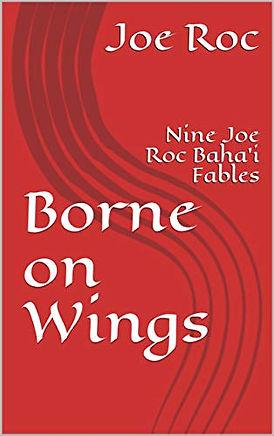 Borne on Wings: Nine Joe Roc Baha'i Fables