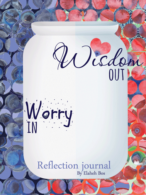 Worry in Wisdom Out