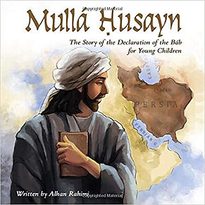 Mulla Husayn: The Story of the Declaration of the Bab for Young Children