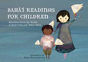 Bahá'í Readings for Children: Selections from the Words of Bahá'u'lláh and 'Abdu'l-Bahá