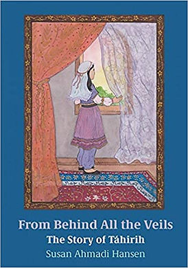 From Behind All the Veils: The Story of Tahirih