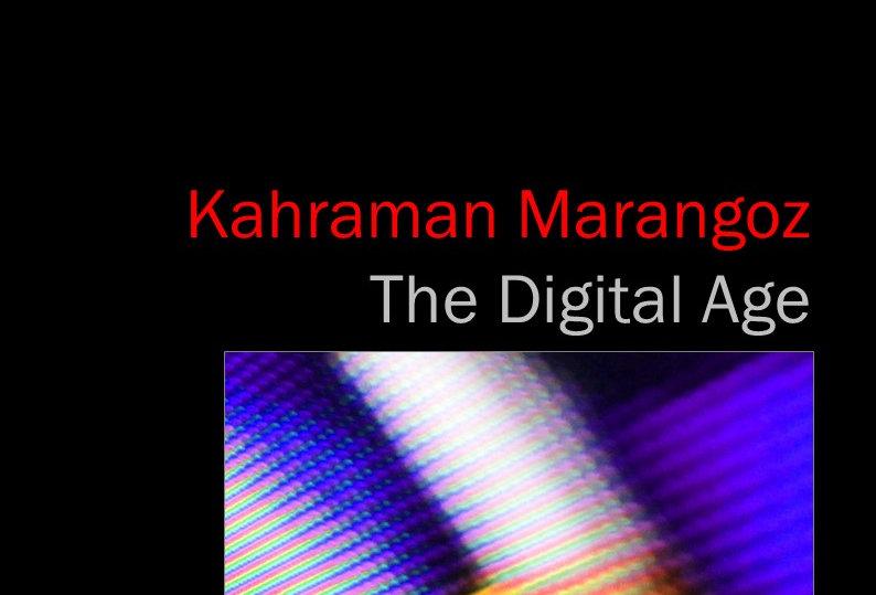 Kahraman Marangoz - The Digital Age - 2018