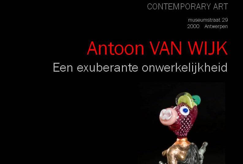 Antoon van Wijk - Een exuberante onwerkelijkheid