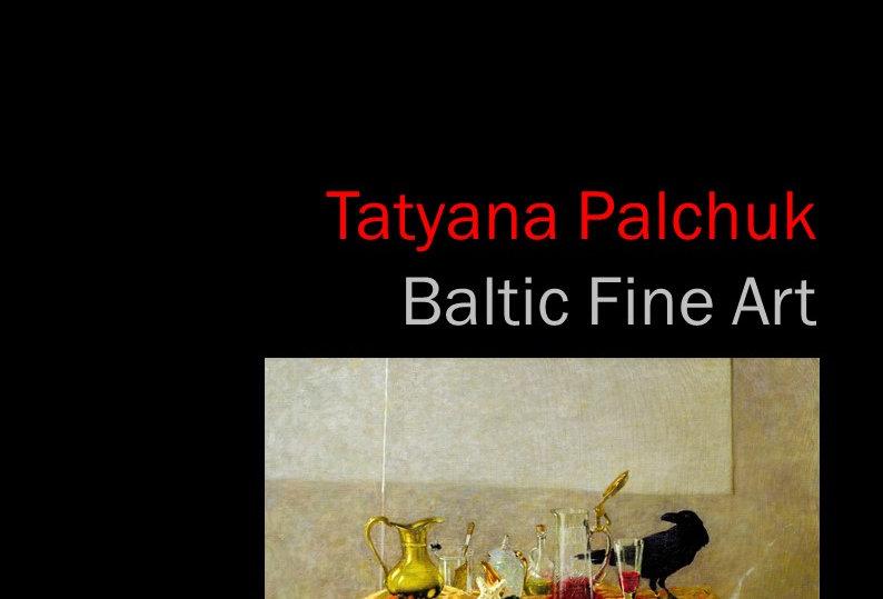 Tatyana Palchuk - Baltic Fine Art - 2017