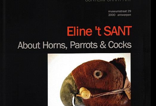 Eline 't Sant - About Horns, Parrots & Cocks