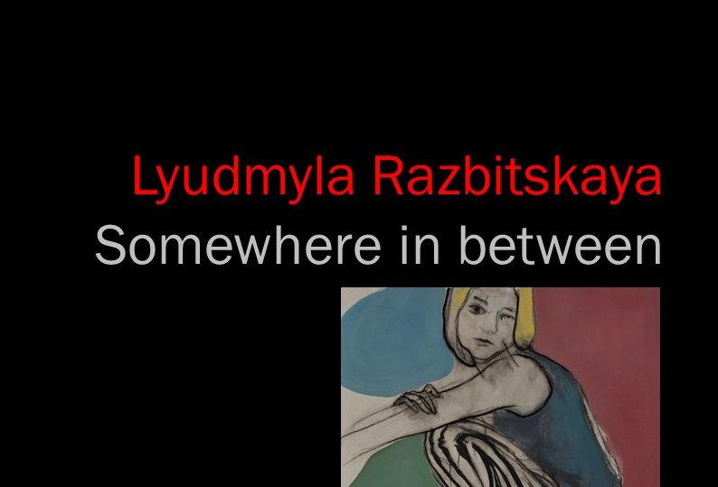 Lyudmyla Razbitskaya - Somwhere in between - 2018