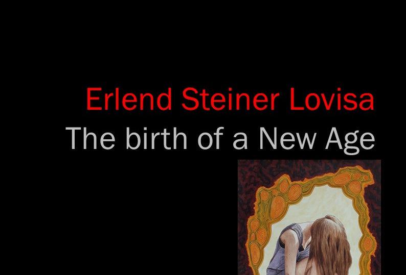 Erlend Steiner Lovisa - The birth of a New Age