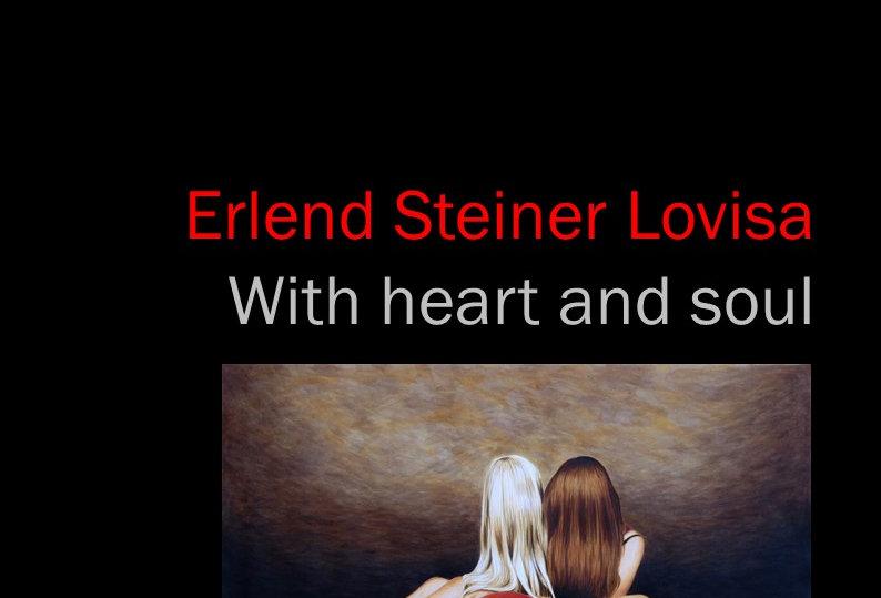 Erlend Steiner Lovisa - With hart and soul