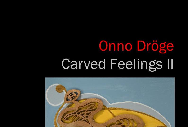 Onno Dröge - Carved Feelins II