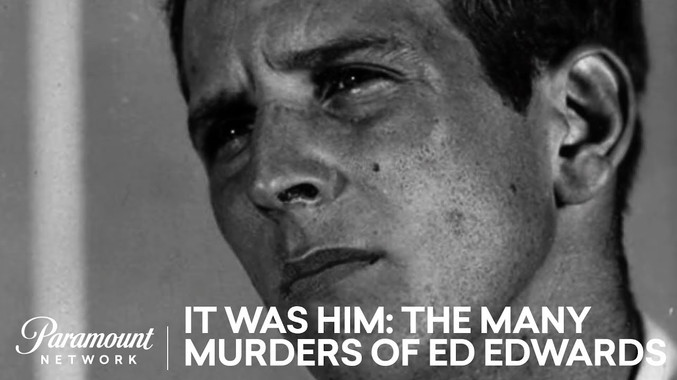 IT WAS HIM: THE MANY MURDERS OF ED EDWARDS   Paramount