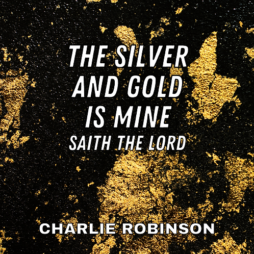 The Silver and Gold is Mine, Saith the Lord