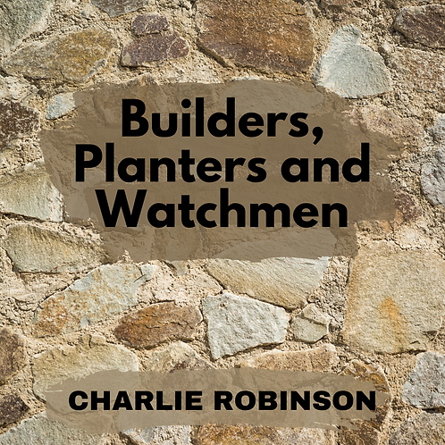 Builders, Planters and Watchmen