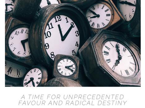 A Time for Unprecedented Favour and Radical Destiny