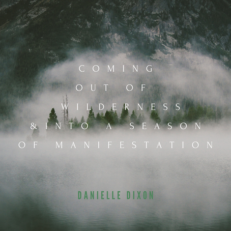 Out of the Wilderness and into a Season of Manifestation