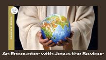 An Encounter with Jesus the Saviour