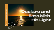 Declare and Establish His Light!