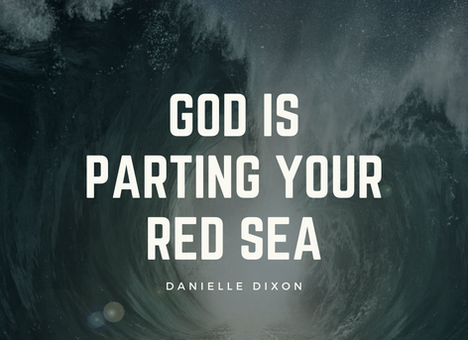 God is parting your Red Sea
