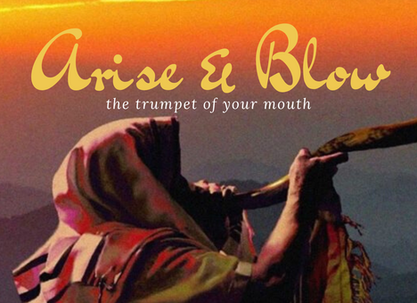 Arise and Blow the Trumpet of Your Mouth!